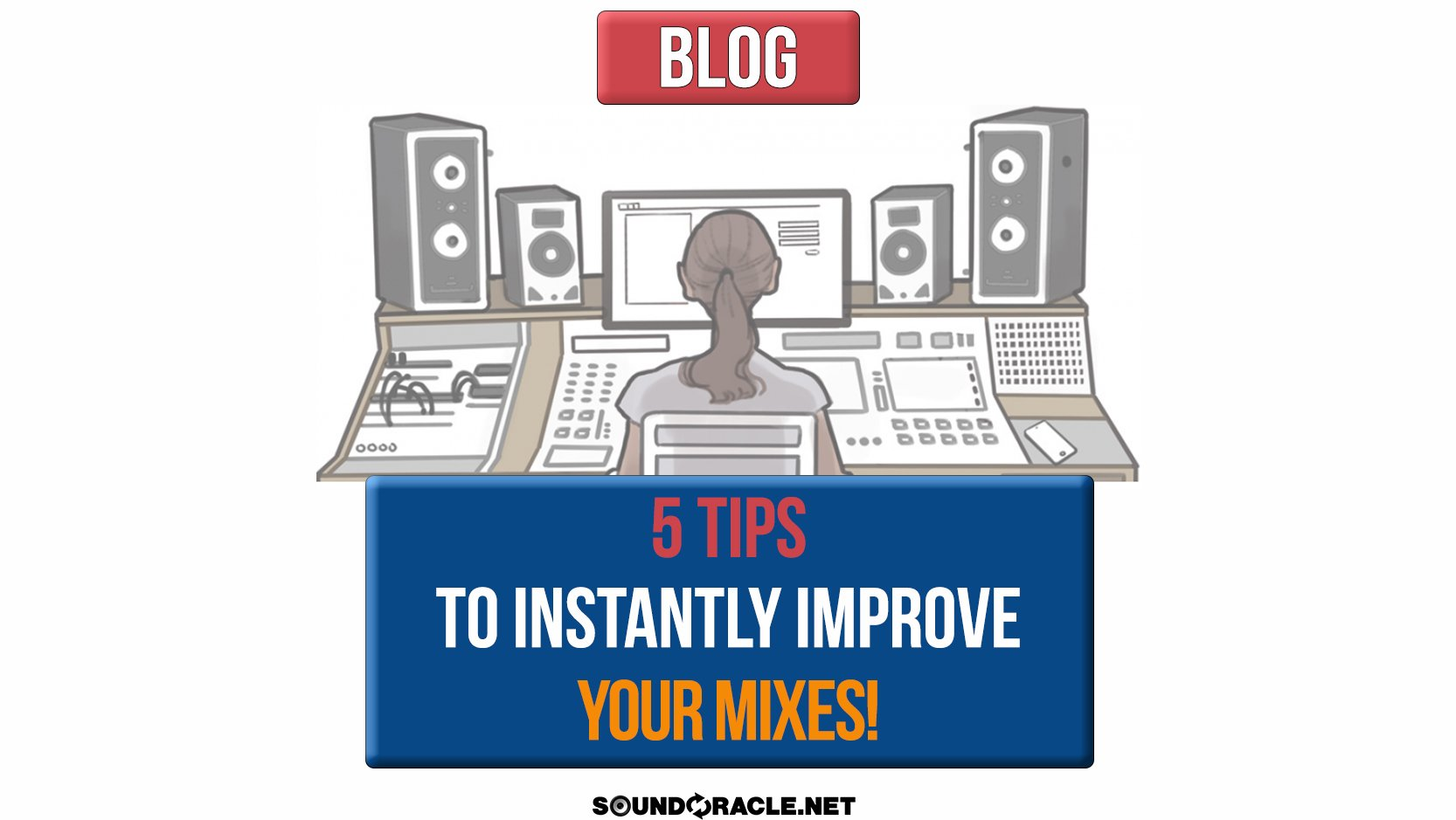 5 Tips To Instantly Improve Your Mixes!