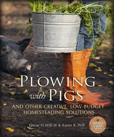 Plowing with Pigs and Other Creative, Low-Budget Homesteading Solutions (PDF)