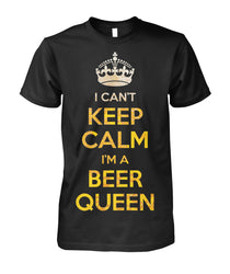 I can't keep calm I'm a Beer Queen Unisex Cotton Tee