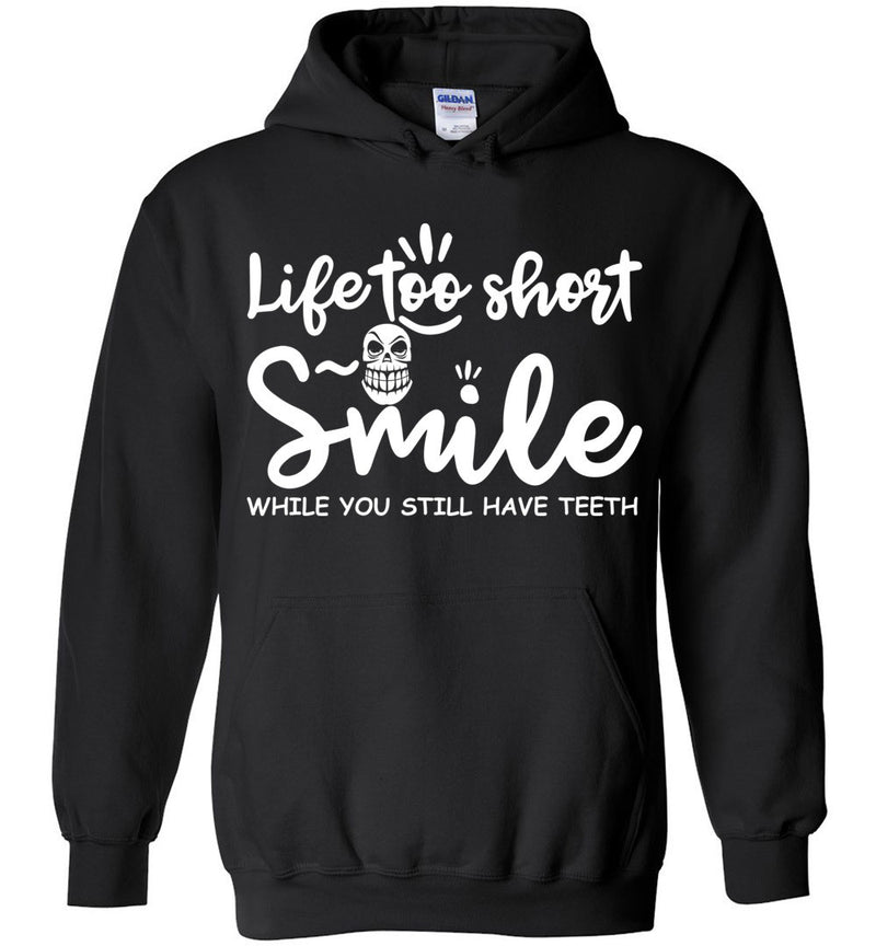 Life too short. Smile while you still have teeth., Gildan Heavy Blend Hoodie