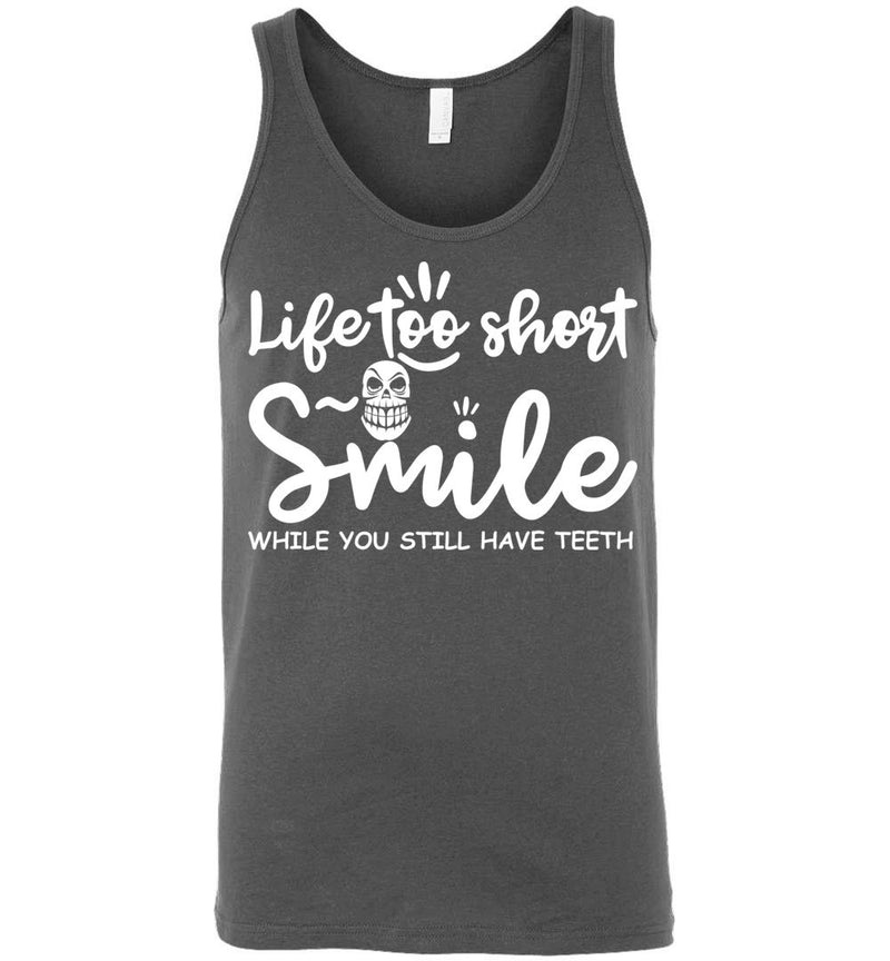 Life too short. Smile while you still have teeth., Canvas Unisex Tank