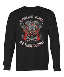 Bikers don't go gray. We turn chrome Crew Neck Sweatshirt