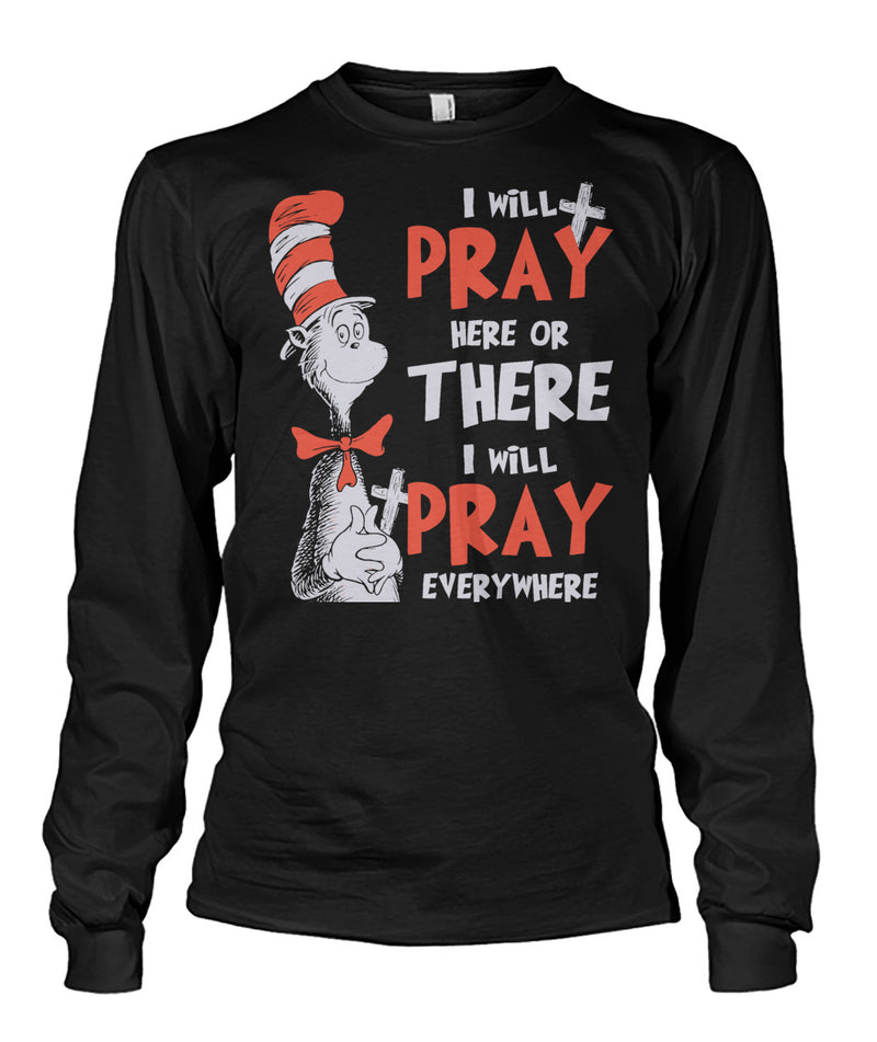 I Will Pray Here Or There Unisex Long Sleeve