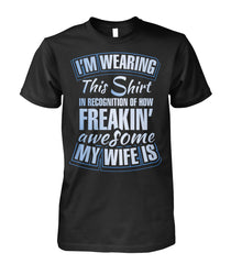 how feakin' awesome my wife is Unisex Cotton Tee
