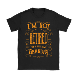 I'm not retired I'm a full time Grandma., Gildan Womens T-Shirt