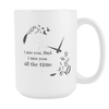 I miss you, Dad. I miss you all the time., White 15oz Mug