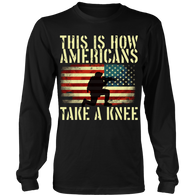 This is how Americans take a knee Long Sleeve Shirt