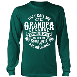 They call me Grandpa because partner in crime makes me sound like a bad influence Long Sleeve Shirt