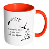 I miss you, Dad. I miss you all the time., Accent Mug