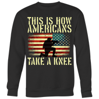 This is how Americans take a knee Crewneck Sweatshirt