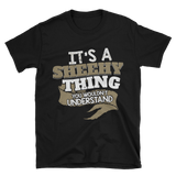 It's a SHEEHY thing. You wouldn't understand, Unisex T-Shirt
