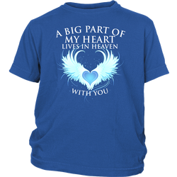A big part of my heart lives in Heaven with You., District Youth Shirt