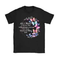 All I want is for my Dad in Heaven to know how much I love and miss him., Gildan Womens T-Shirt