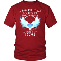 Dog, A big piece of my heart lives in heaven. And He is my Dog., District Unisex Shirt