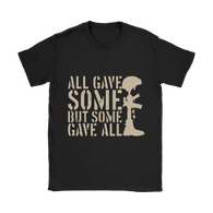 All gave some But some gave all.,  Gildan Womens T-Shirt
