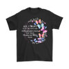 All I want is for loves one in Heaven to know I love and miss them., Gildan Mens T-Shirt