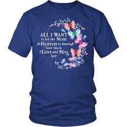 All I want is for my Mom in Heaven to know I love and miss her., District Unisex Shirt