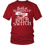 Buckle up Buttercup You just flipped my Bitch Switch., Gildan Unisex Shirt
