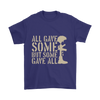 All gave some But some gave all.,  Gildan Mens T-Shirt