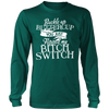 Buckle up Buttercup You just flipped my Bitch Switch., District Long Sleeve Shirt