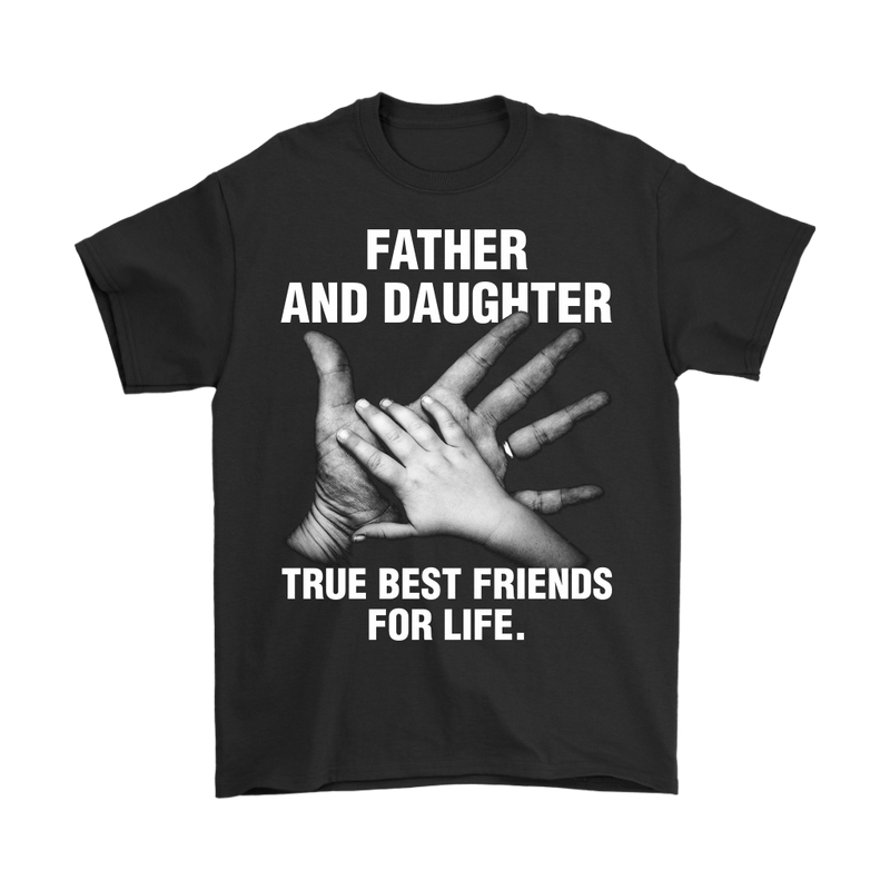 Father and Daughter True best friends for life., Gildan Mens T-Shirt