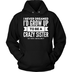 I never dreamed I'd grow up to be a crazy sister. Unisex Hoodie