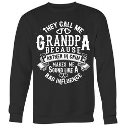 They call me Grandpa because partner in crime makes me sound like a bad influence Crewneck Sweatshirt