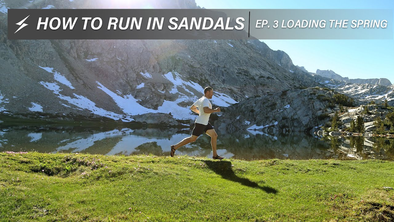 "How to Run in Sandals- Episode 3, ""Load the Spring"""