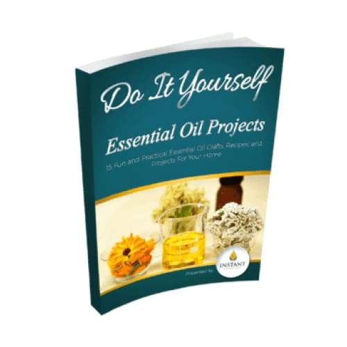 Do It Yourself Essential Oil Projects - 15 Fun and Practical Essential Oil Crafts, Recipes, and Projects For Your Home - Instant Essentials