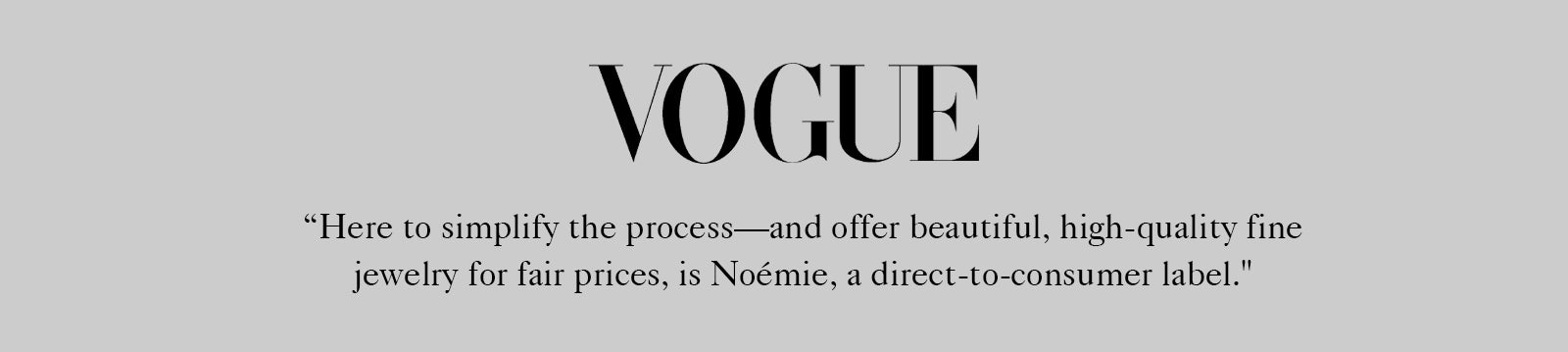 Noémie is a luxury jewelry company that stands for quality craftsmanship, honest pricing and timeless design.