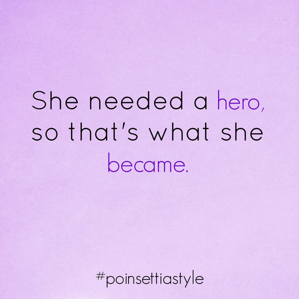 She-Needed-A-Hero-So-Thats-What-She-Became-Quote