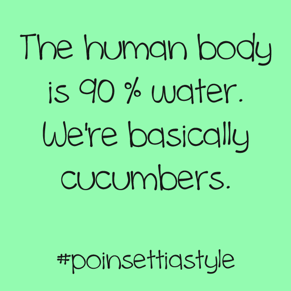The-human-body-is-90-water-we-are-cucumbers
