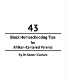 43 Homeschooling Tips for Afrikan-Centered Parents (pdf)