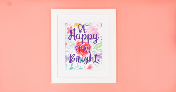 Shine Bright Floral Happy Art Print - Digital Download - Craft Box Girls