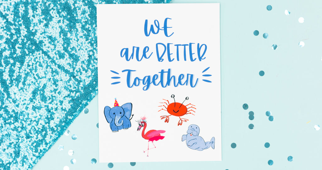 We are Better Together Happy Art Print - Digital Download - Craft Box Girls