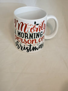 I'm Only A Morning Person On Christmas Ceramic Mug