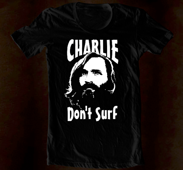 Hand Screened - Charlie Don't Surf
