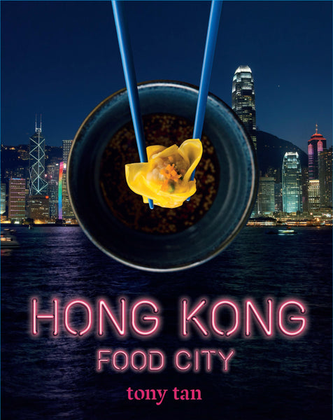 Hong Kong Food City Secrets with Tony Tan