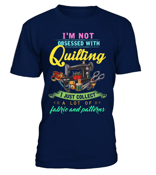 Quilting Obsessed Shirt - I Love Quilting Forever - 1
