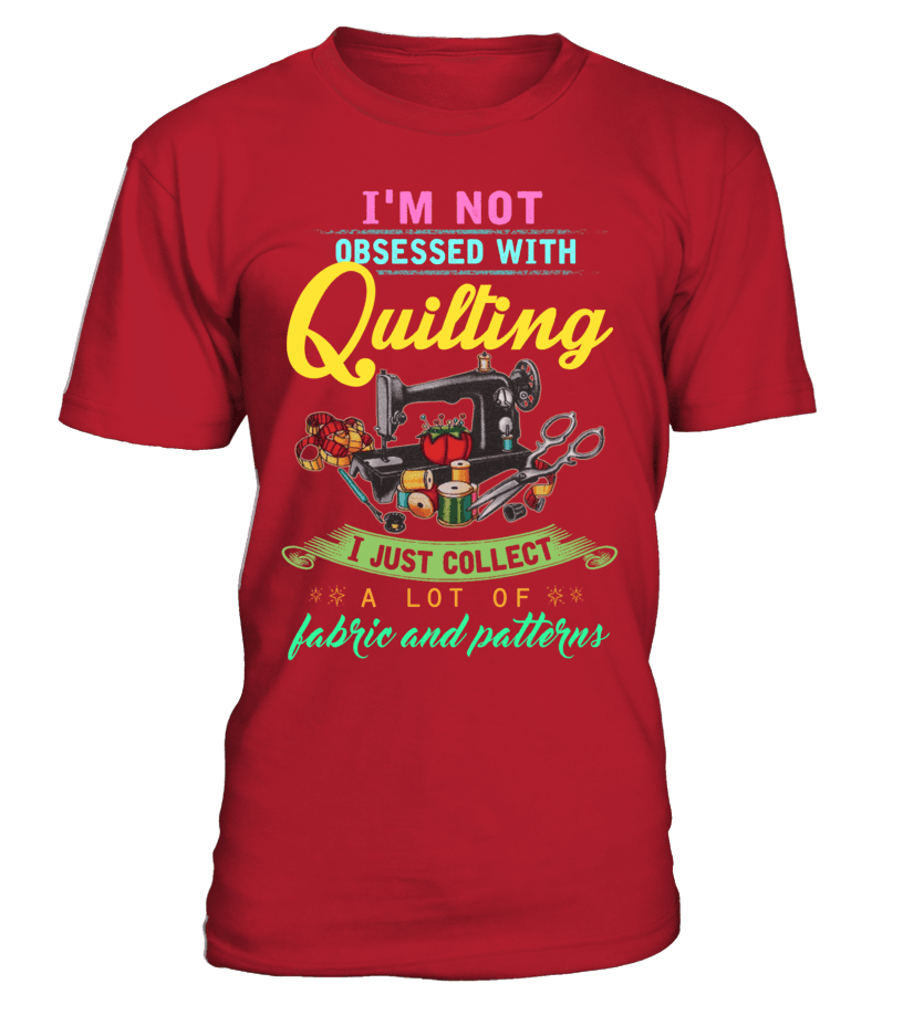 Quilting Obsessed Shirt - I Love Quilting Forever - 9