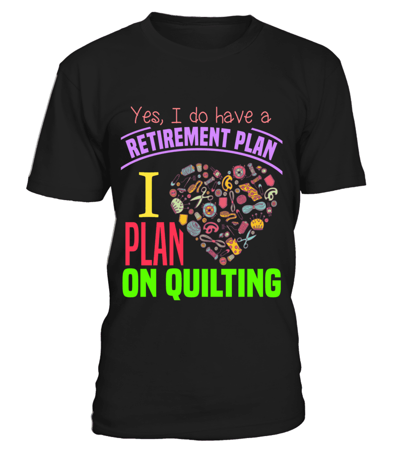 Quilting Retirement Plan Shirt - I Love Quilting Forever - 5