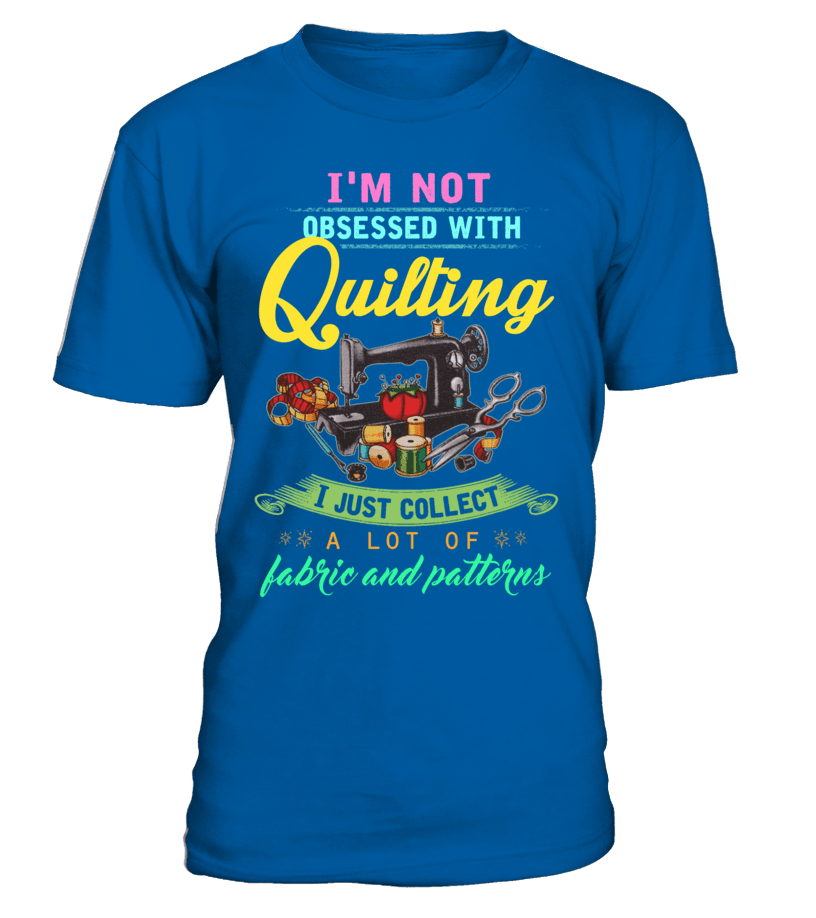 Quilting Obsessed Shirt - I Love Quilting Forever - 15