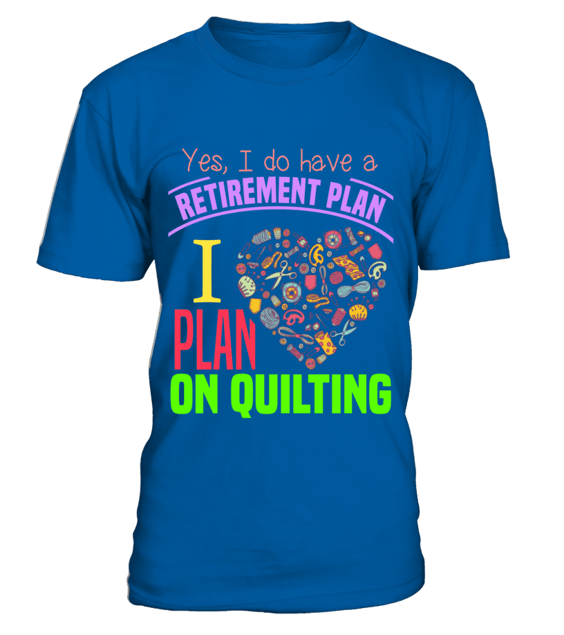 Quilting Retirement Plan Shirt - I Love Quilting Forever - 15