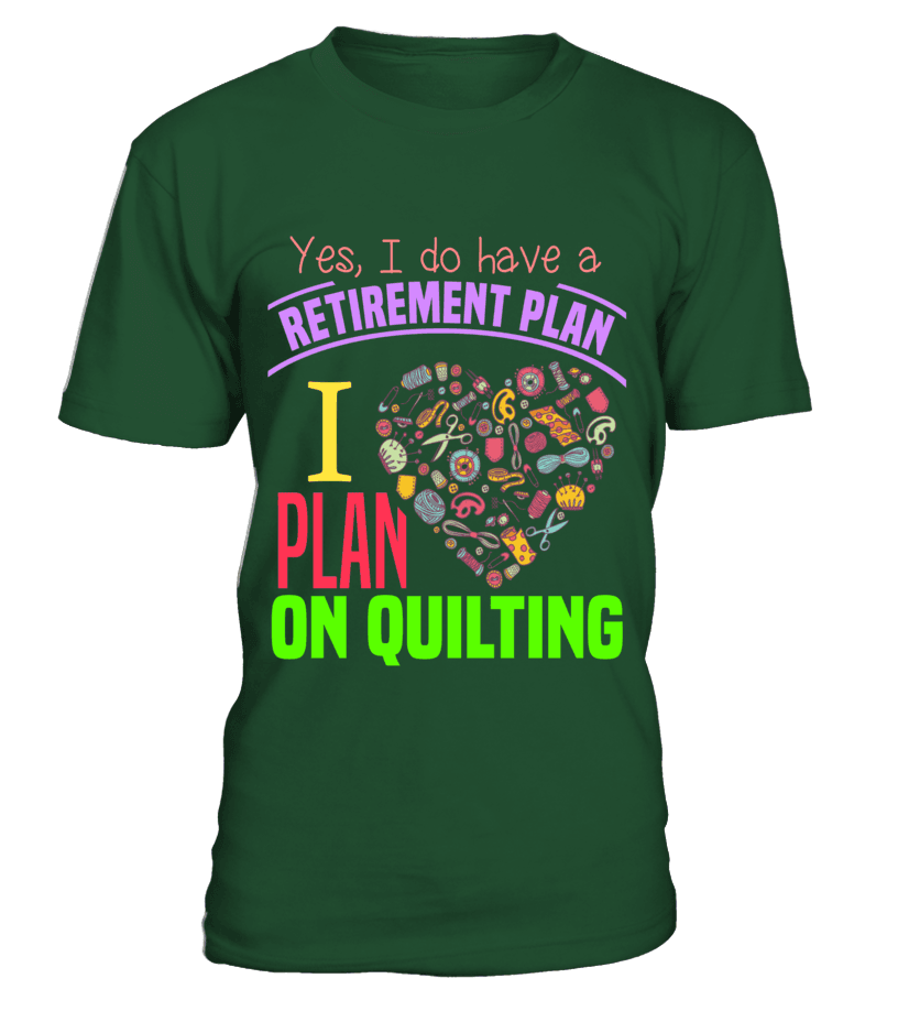 Quilting Retirement Plan Shirt - I Love Quilting Forever - 13