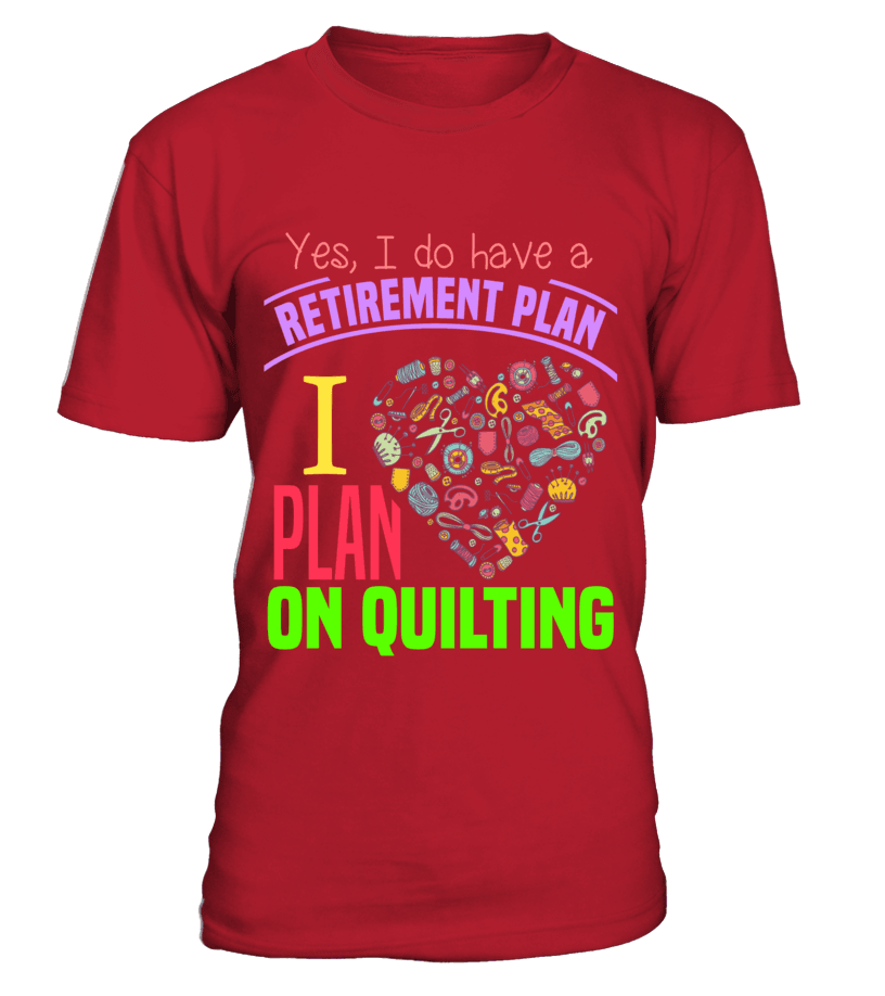 Quilting Retirement Plan Shirt - I Love Quilting Forever - 9