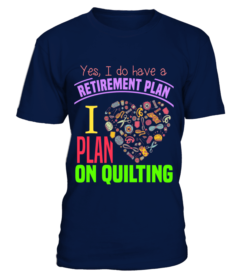 Quilting Retirement Plan Shirt - I Love Quilting Forever - 1