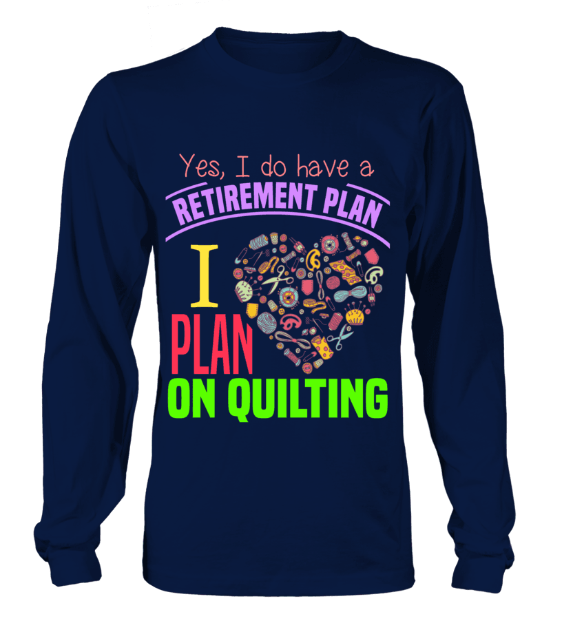 Quilting Retirement Plan Shirt - I Love Quilting Forever - 2