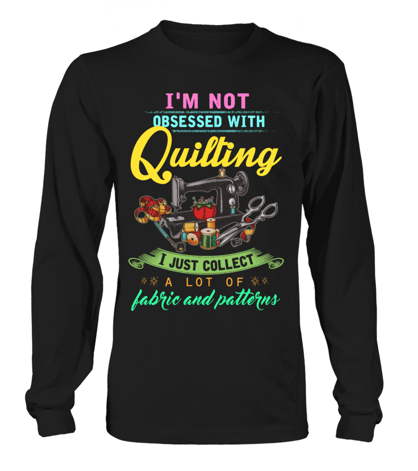 Quilting Obsessed Shirt - I Love Quilting Forever - 6