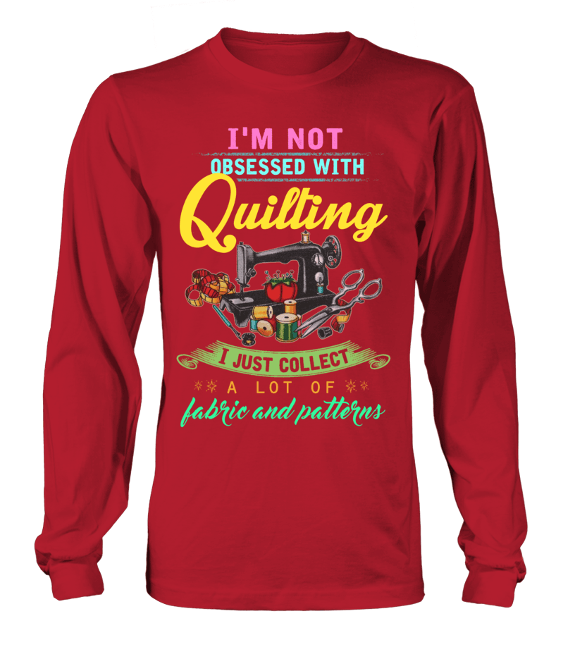 Quilting Obsessed Shirt - I Love Quilting Forever - 10