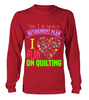 Quilting Retirement Plan Shirt - I Love Quilting Forever - 10